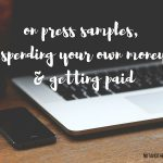 press samples, spending your own money& getting paid